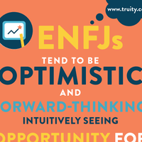 ENFJs tend to be optimistic and forward-thinking...