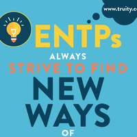 ENTPs always strive to find new ways of doing things...