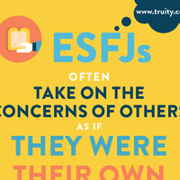 ESFJs often take on the concerns of others as if they were their own...