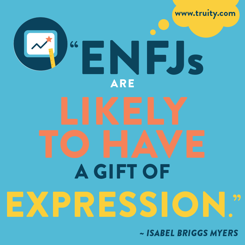 """ENFJs are likely to have a gift of expression."" -  Isabel Briggs Myers"