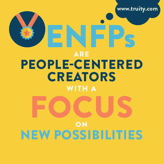 ENFPs are people-centered creators...