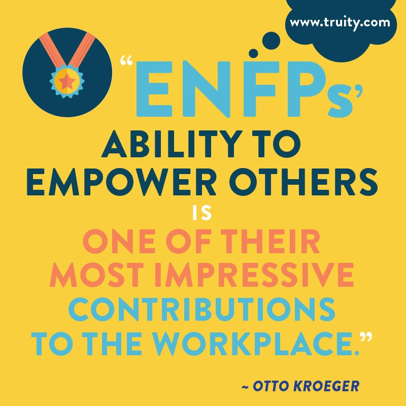 """""""ENFPs' ability to empower others is one of their most impressive contributions."""
