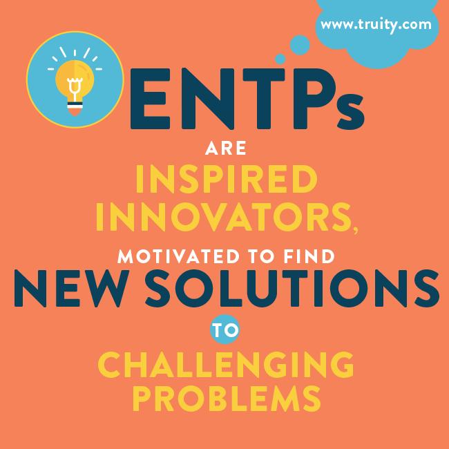 ENTPs are inspired innovators