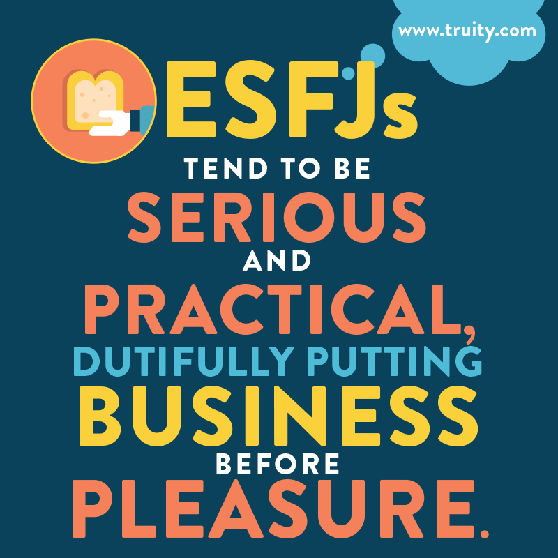 ESFJs tend to be serious and practical...