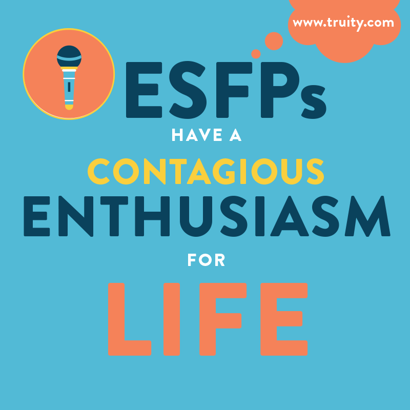 ESFPs have a contagious enthusiasm for life...