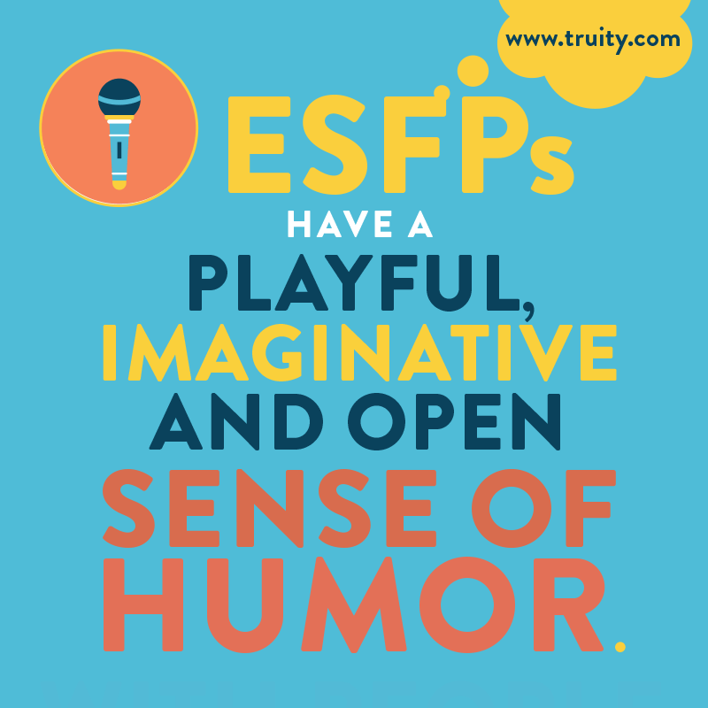 ESFPs have a playful, imaginative and open sense of humor...