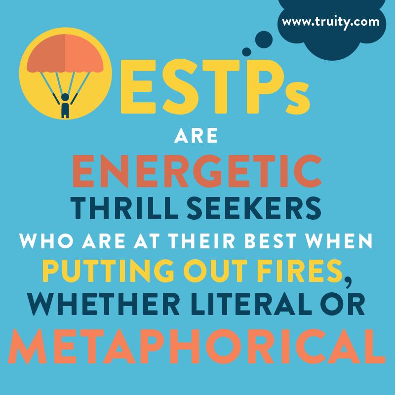 ESTPs are energetic thrill seekers...