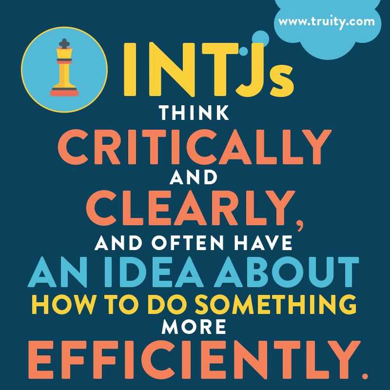 INTJs think critically and clearly...