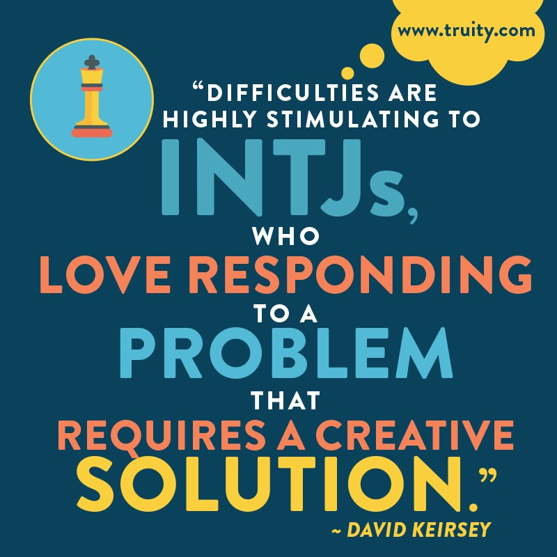 """""""Difficulties are highly stimulating to INTJs..."""""""