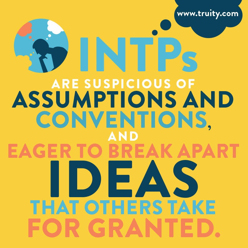 INTPs are suspicious of assumptions and conventions...
