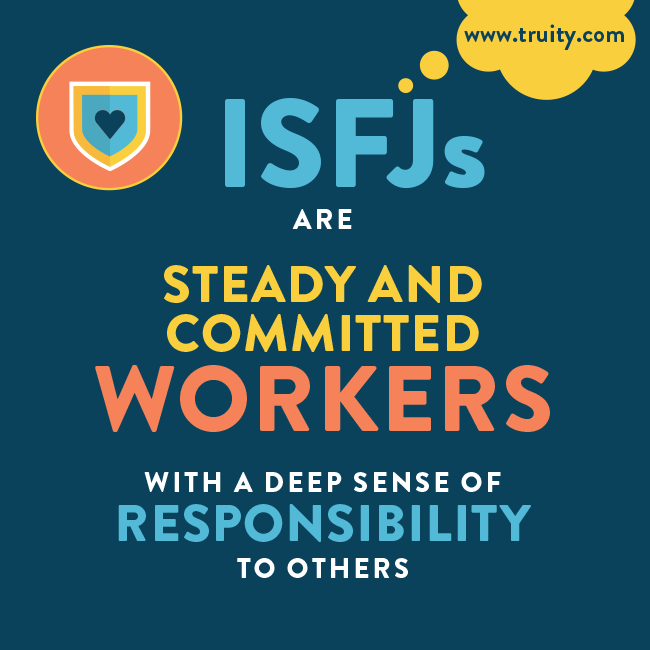 ISFJs are steady and committed workers...