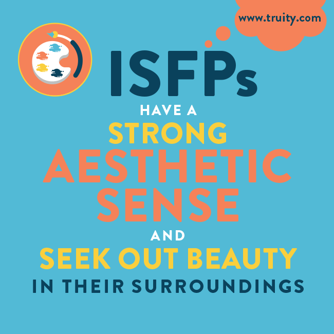 ISFPs have a strong aesthetic sense...