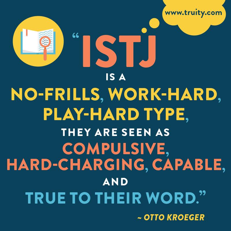 ISTJ is a no-frills, work-hard, play-hard type...